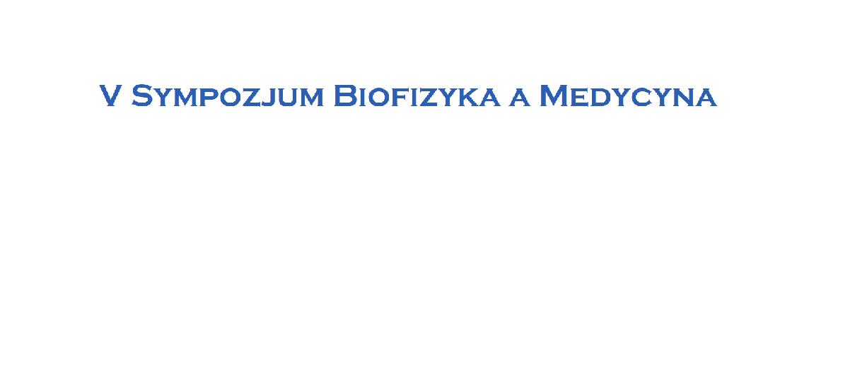 Zapraszamy na V Sympozjum Biofizyka a Medycyna